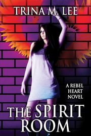 The Spirit Room (Rebel Heart Book 2) ebook by Trina M. Lee