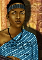 The Poetry of African Queens and Kings ( Vol One) ebook by Pusch Commey