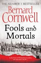 Fools and Mortals ekitaplar by Bernard Cornwell