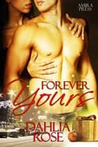 Forever Yours ebook by Dahlia Rose