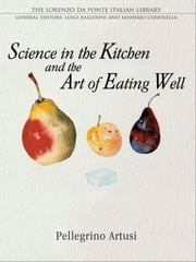 Science in the Kitchen and the Art of Eating Well ebook by Pellegrino Artusi,Luigi Ballerini,Murtha Baca