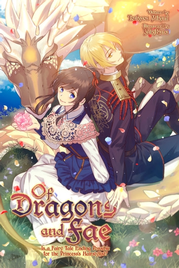 Of Dragons and Fae - Is a Fairy Tale Ending Possible for the Princess's Hairstylist? ebook by Tsukasa Mikuni,YukiKana,Molly Lee