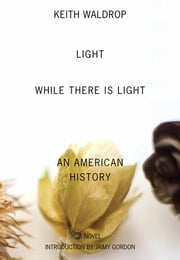Light While There Is Light - An American History ebook by Keith Waldrop,Jaimy Gordon