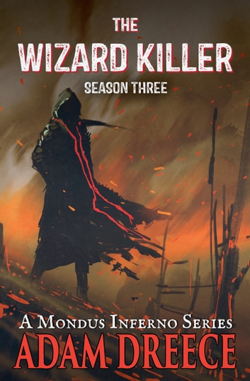 The Wizard Killer - Season Three - A Mondus Inferno Series ebook by Adam Dreece