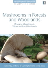 Mushrooms in Forests and Woodlands - Resource Management, Values and Local Livelihoods ebook by