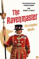 The Ravenmaster: My Life with the Ravens at the Tower of London ebook by Christopher Skaife