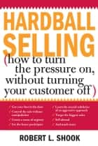 Hardball Selling ebook by Robert Shook