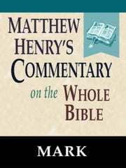 Matthew Henry's Commentary on the Whole Bible-Book of Mark ebook by Matthew Henry