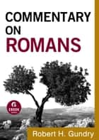 Commentary on Romans (Commentary on the New Testament Book #6) ebook by Robert H. Gundry