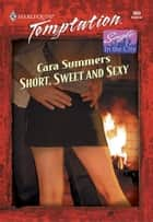 Short, Sweet and Sexy ebook by Cara Summers