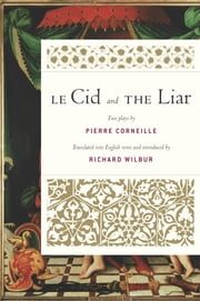 Le Cid and The Liar ebook by Pierre Corneille, Richard Wilbur