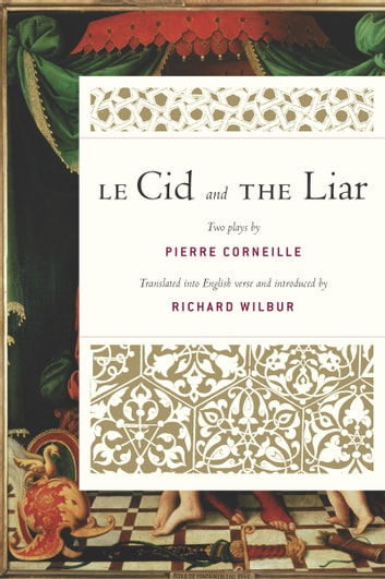 Le Cid and The Liar eBook by Pierre Corneille,Richard Wilbur