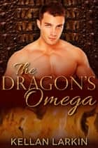 The Dragon's Omega ebook by Kellan Larkin