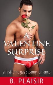 A Valentine Surprise - Gay Holiday Romantic Shorts ebook by B. Plaisir