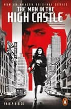 The Man in the High Castle ebook by Philip K. Dick, Eric Brown