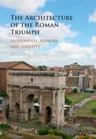 The Architecture of the Roman Triumph ebook by Maggie L. Popkin