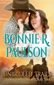 Unbridled Trails - Clearwater County, The Montana Trails series, #3 ebook by Bonnie R. Paulson