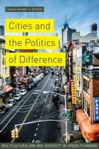 Cities and the Politics of Difference - Multiculturalism and Diversity in Urban Planning ebook by Michael Burayidi