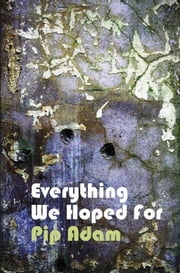 Everything We Hoped For ebook by Pip Adam