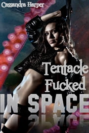 Tentacle Fucked In Space ebook by Cassandra Harper