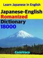 Japanese-English Romanized Dictionary 18000 - How to learn Japanese words in English Alphabet for school, exam, business, and travel with a smartphone ebook by Taebum Kim