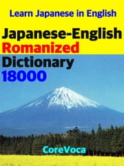 Japanese-English Romanized Dictionary 18000 - How to learn comprehensive Japanese vocabulary in English Alphabet for school, exam, and business ebook by Taebum Kim