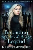 Becoming a Legend Ebook di B. Kristin McMichael