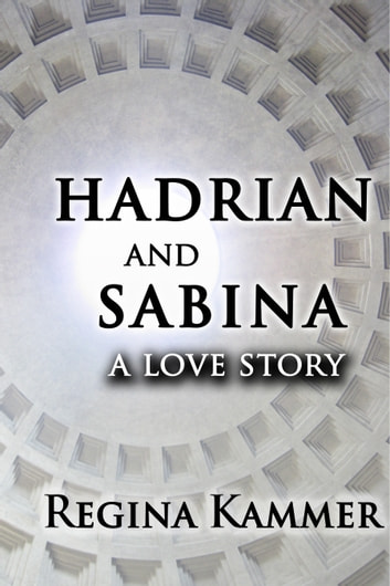Hadrian and Sabina: A Love Story ebook by Regina Kammer