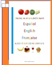 Trilingual Visual Dictionary. Food in Spanish, English and French ebook by Jose Remigio Gomis Fuentes Sr