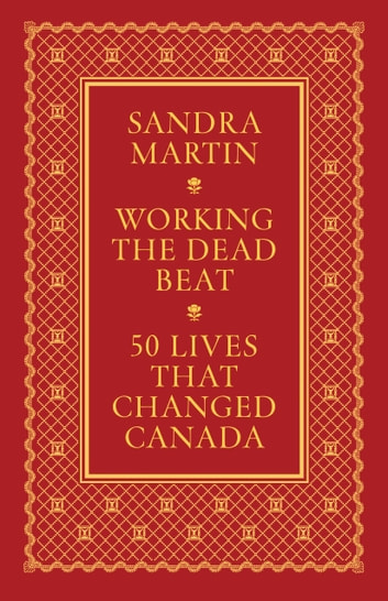 Working the Dead Beat - 50 Lives that Changed Canada ebook by Sandra Martin