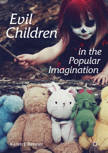 Evil Children in the Popular Imagination ebook by Karen J. Renner