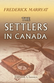 The Settlers in Canada. - Written for young people, by Captain Marryat. ebook by Captain Frederick Marryat