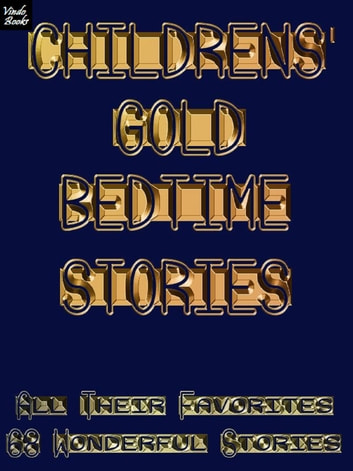 Childrens' Gold Bedtime Stories - All their favorites - 68 Wonderful stories on a Kobo ebook by Ray Kay