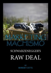 Marketing Machismo: Schwarzenegger's Raw Deal ebook by Robert Cettl