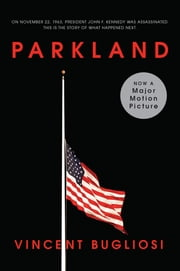 Parkland (Movie Tie-In Edition) ebook by Vincent Bugliosi