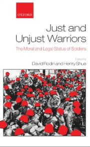 Just and Unjust Warriors : The Moral and Legal Status of Soldiers ebook by  David Rodin ; Henry Shue