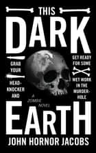 This Dark Earth ebook by John Hornor Jacobs