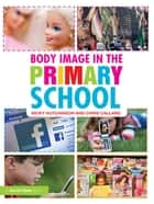 Body Image in the Primary School ebook by Nicky Hutchinson,Chris Calland