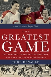 The Greatest Game - The Montreal Canadiens, the Red Army, and the Night That Saved Hockey ebook by Todd Denault