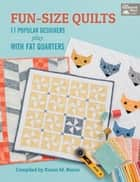 Fun-Size Quilts - 17 Popular Designers Play with Fat Quarters ebook by That Patchwork Place