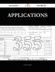 Applications 355 Success Secrets - 355 Most Asked Questions On Applications - What You Need To Know ebook by Nicholas Waller