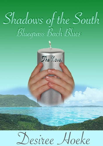 "Bluegrass Bach Blues, The Novel - ""Shadows Of The South, #1"" ebook by Desiree Hoeke"