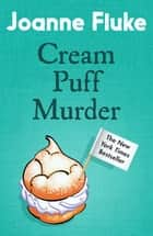 Cream Puff Murder (Hannah Swensen Mysteries, Book 11) - An enchanting mystery of cake and crime ebook by Joanne Fluke