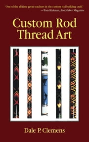Custom Rod Thread Art ebook by Dale P. Clemens