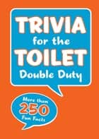 Trivia for the Toilet: Double Duty ebook by Fall River Press