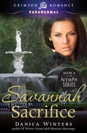 Savannah Sacrifice - Book 4 of the Nymph Series ebook by Danica Winters