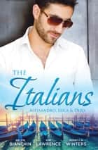 The Italians - Alessandro, Luca & Dizo - 3 Book Box Set ebook by Helen Bianchin, Rebecca Winters, Kim Lawrence