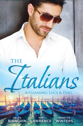The Italians - Alessandro, Luca & Dizo - 3 Book Box Set ebook by Helen Bianchin,Rebecca Winters,KIM LAWRENCE