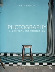 Photography: A Critical Introduction ebook by Liz Wells