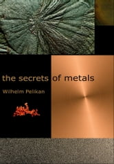 Secrets of Metals ebook by Wihelm Pelikan; Charlotte Lebensart